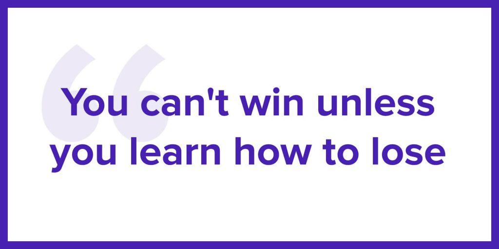 naucz się przegrywać, zanim nauczysz się wygrywać